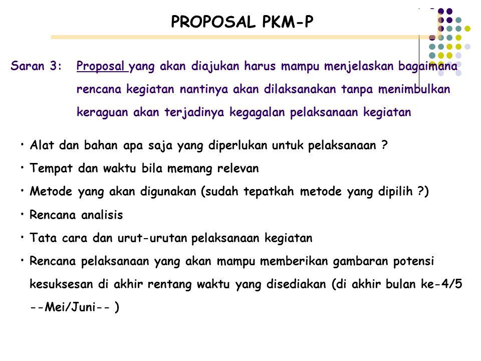 PROPOSAL PKM-P Saran 3: Proposal yang akan diajukan harus mampu menjelaskan bagaimana. rencana kegiatan nantinya akan dilaksanakan tanpa menimbulkan.