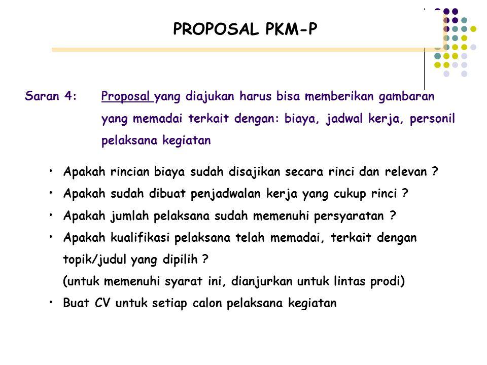 PROPOSAL PKM-P Saran 4: Proposal yang diajukan harus bisa memberikan gambaran. yang memadai terkait dengan: biaya, jadwal kerja, personil.
