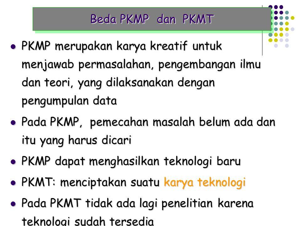 Beda PKMP dan PKMT PKMP merupakan karya kreatif untuk menjawab permasalahan, pengembangan ilmu dan teori, yang dilaksanakan dengan pengumpulan data.