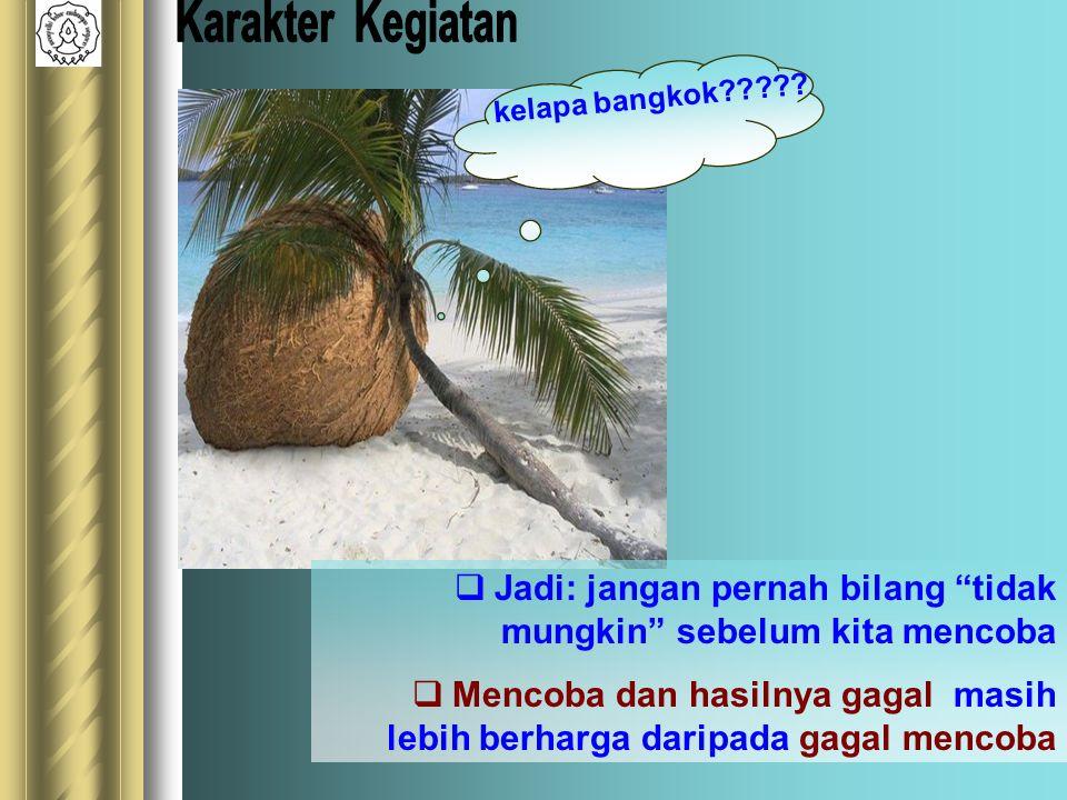 Karakter Kegiatan kelapa bangkok Jadi: jangan pernah bilang tidak mungkin sebelum kita mencoba.