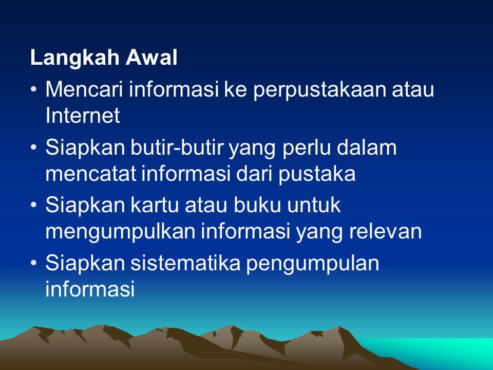 Langkah Awal Mencari informasi ke perpustakaan atau Internet. Siapkan butir-butir yang perlu dalam mencatat informasi dari pustaka.