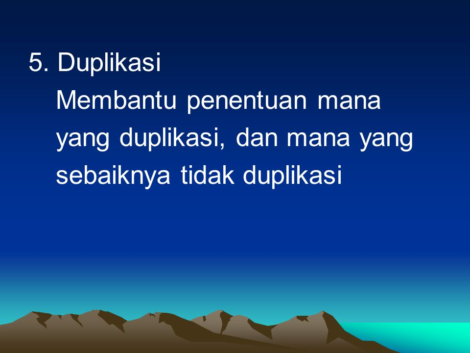 5. Duplikasi Membantu penentuan mana yang duplikasi, dan mana yang sebaiknya tidak duplikasi