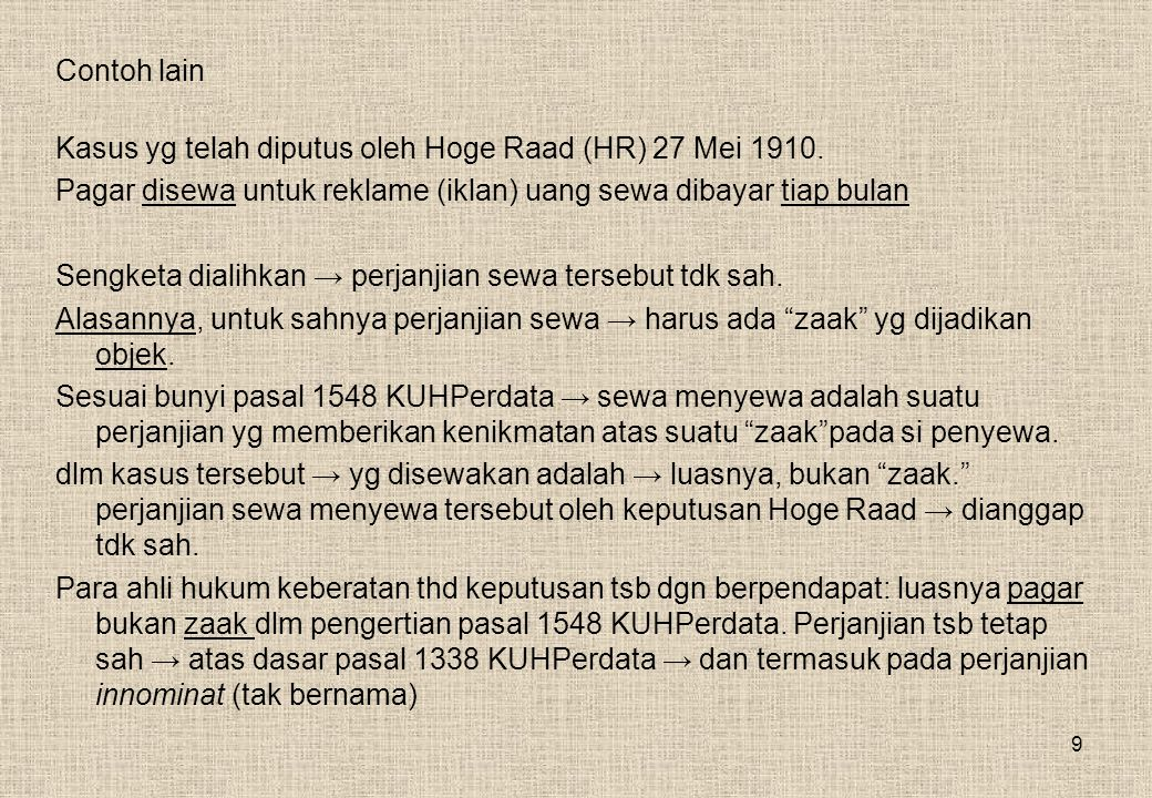 Contoh lain Kasus yg telah diputus oleh Hoge Raad (HR) 27 Mei 1910. Pagar disewa untuk reklame (iklan) uang sewa dibayar tiap bulan.