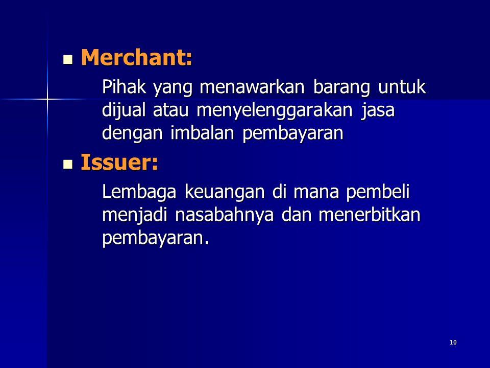Merchant: Pihak yang menawarkan barang untuk dijual atau menyelenggarakan jasa dengan imbalan pembayaran.
