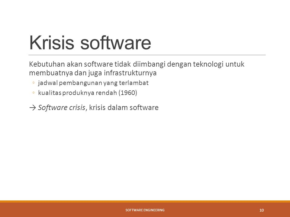 Krisis software Kebutuhan akan software tidak diimbangi dengan teknologi untuk membuatnya dan juga infrastrukturnya.