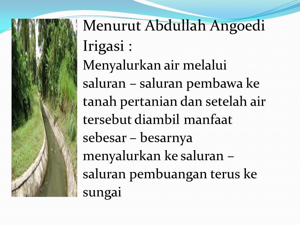 Menurut Abdullah Angoedi Irigasi :