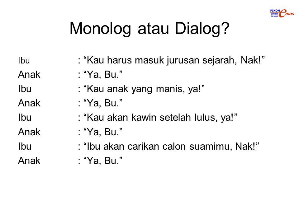 Monolog atau Dialog Anak : Ya, Bu. Ibu : Kau anak yang manis, ya!