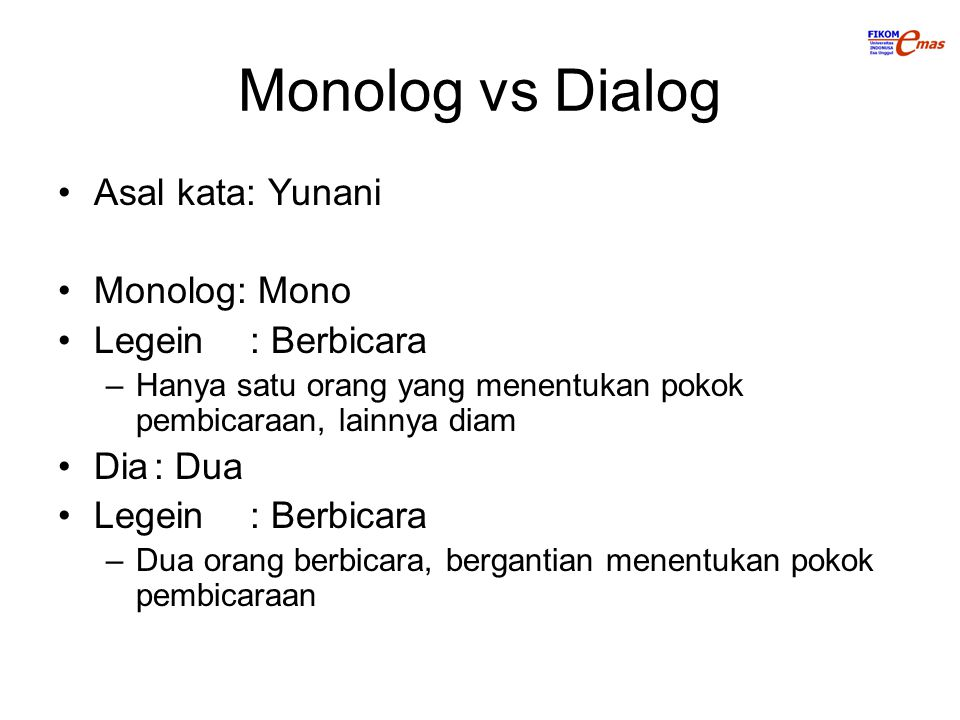 Monolog vs Dialog Asal kata: Yunani Monolog: Mono Legein : Berbicara