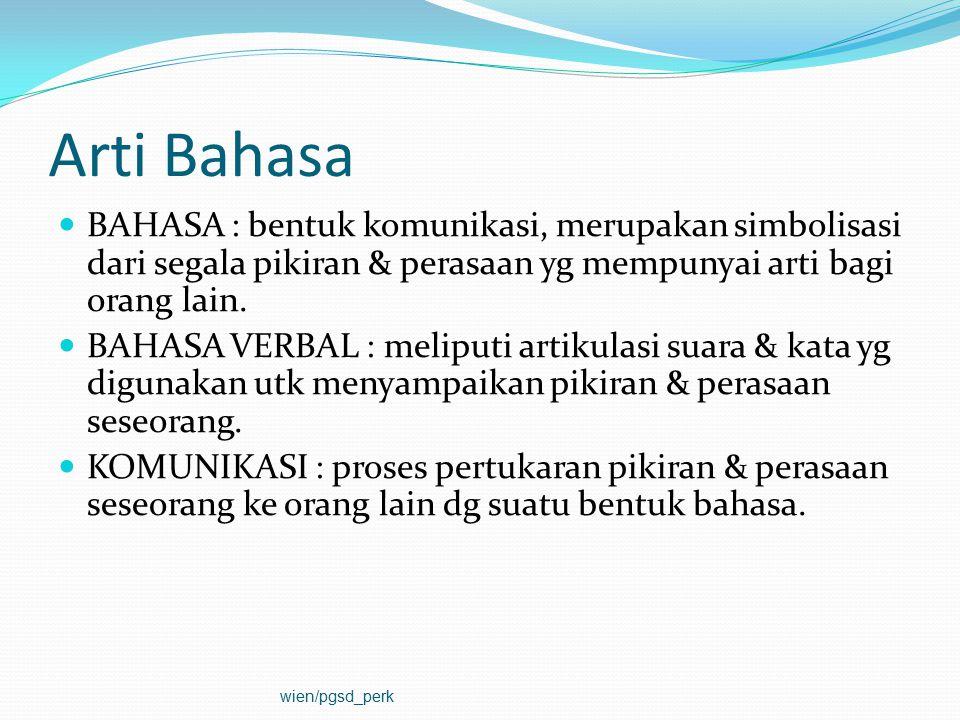 Arti Bahasa BAHASA : bentuk komunikasi, merupakan simbolisasi dari segala pikiran & perasaan yg mempunyai arti bagi orang lain.