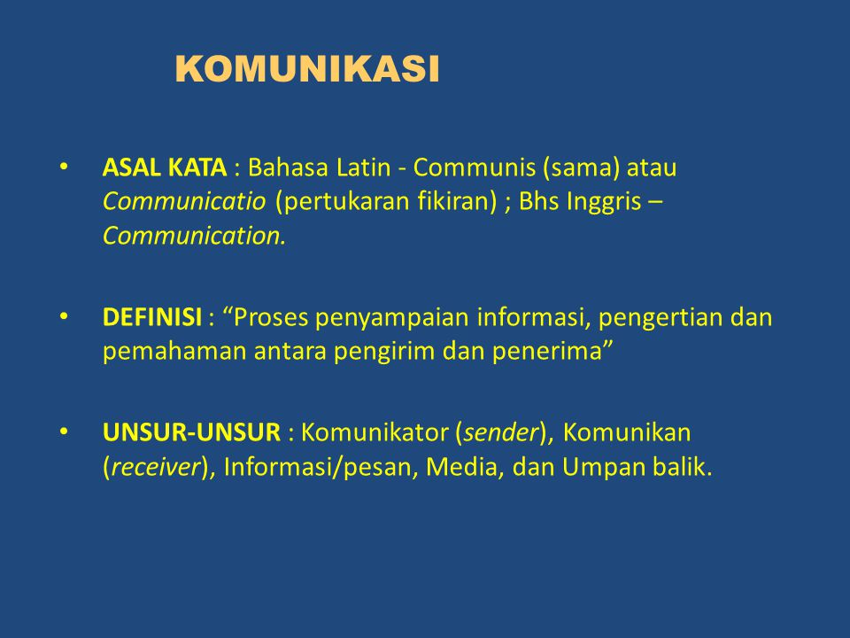 KOMUNIKASI ASAL KATA : Bahasa Latin - Communis (sama) atau Communicatio (pertukaran fikiran) ; Bhs Inggris – Communication.