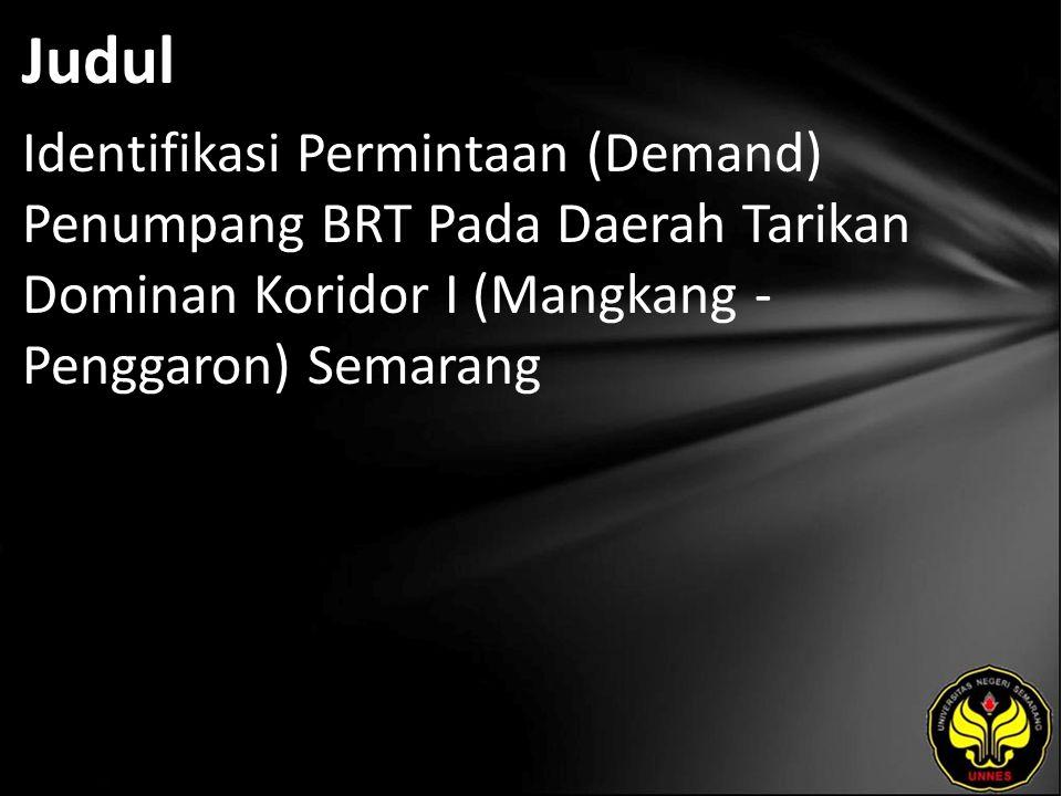 Judul Identifikasi Permintaan (Demand) Penumpang BRT Pada Daerah Tarikan Dominan Koridor I (Mangkang - Penggaron) Semarang.