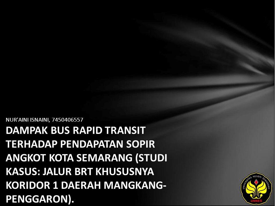NUR AINI ISNAINI, 7450406557 DAMPAK BUS RAPID TRANSIT TERHADAP PENDAPATAN SOPIR ANGKOT KOTA SEMARANG (STUDI KASUS: JALUR BRT KHUSUSNYA KORIDOR 1 DAERAH MANGKANG-PENGGARON).