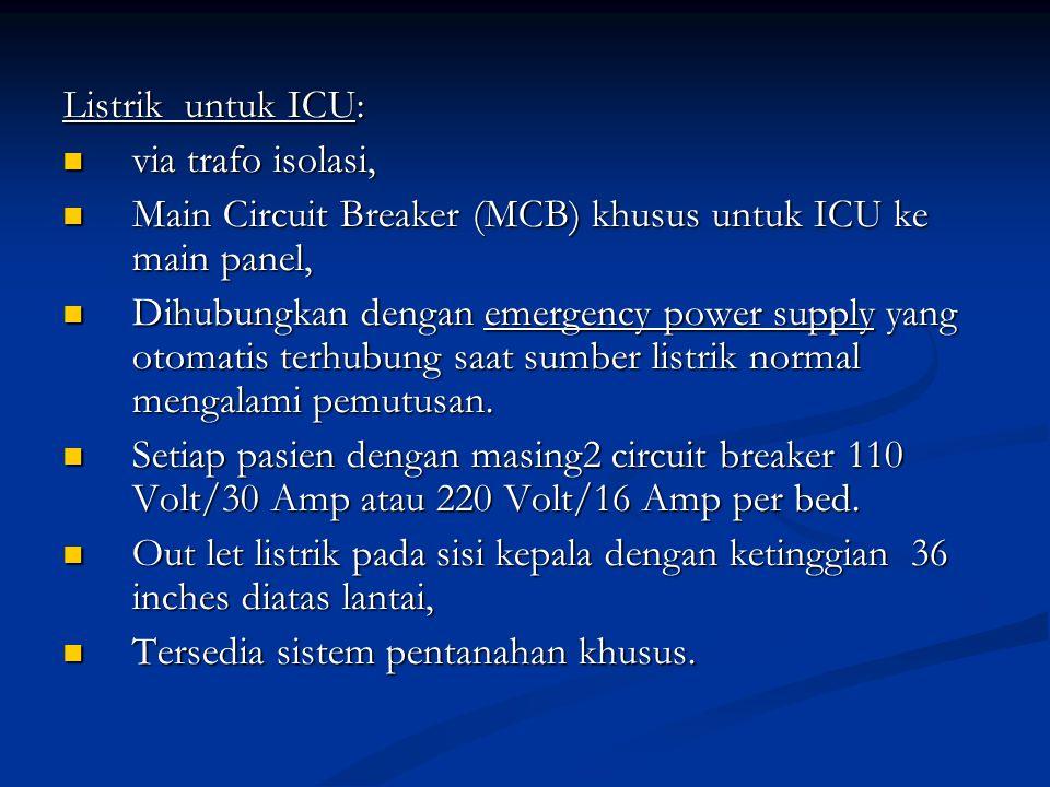 Listrik untuk ICU: via trafo isolasi, Main Circuit Breaker (MCB) khusus untuk ICU ke main panel,
