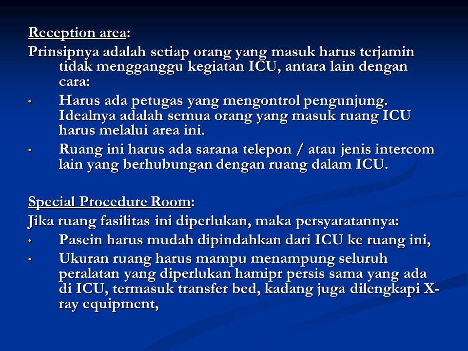 Reception area: Prinsipnya adalah setiap orang yang masuk harus terjamin tidak mengganggu kegiatan ICU, antara lain dengan cara: