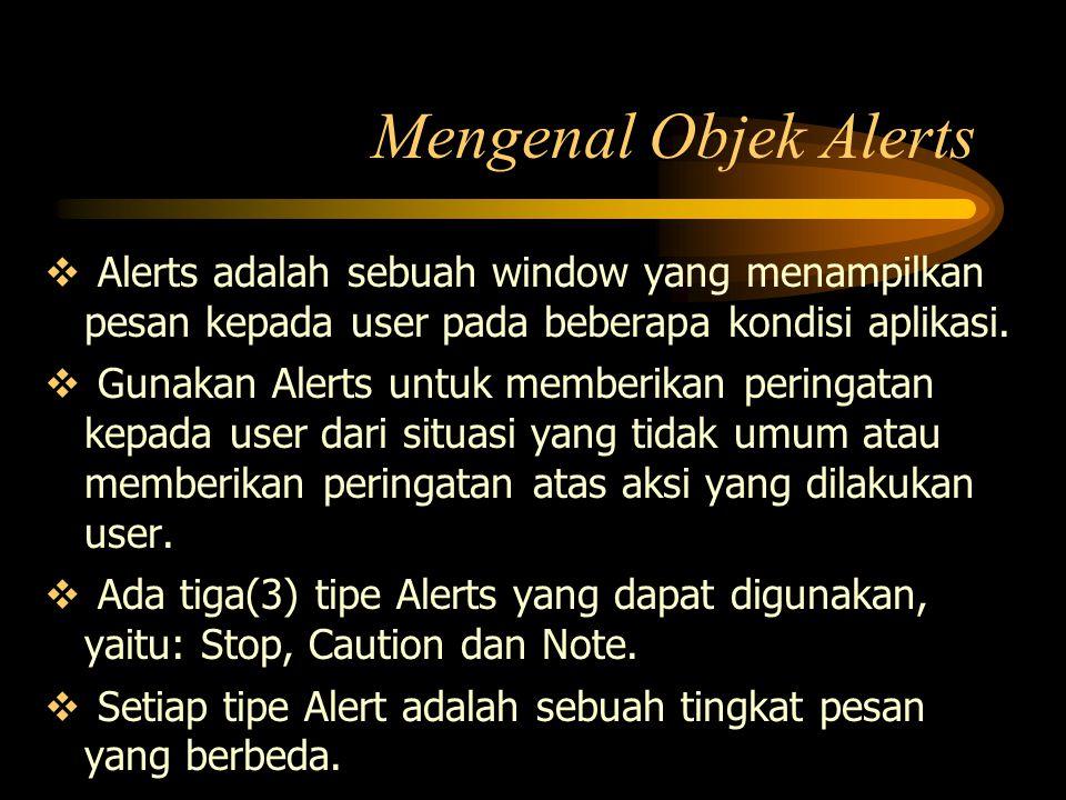Mengenal Objek Alerts Alerts adalah sebuah window yang menampilkan pesan kepada user pada beberapa kondisi aplikasi.