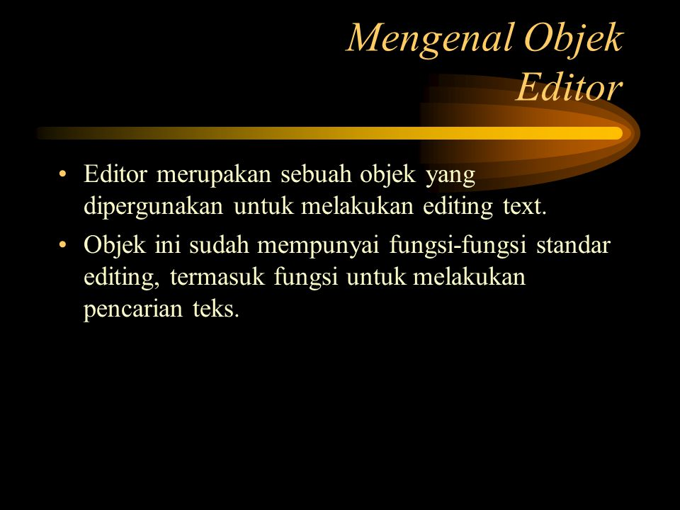 Mengenal Objek Editor Editor merupakan sebuah objek yang dipergunakan untuk melakukan editing text.