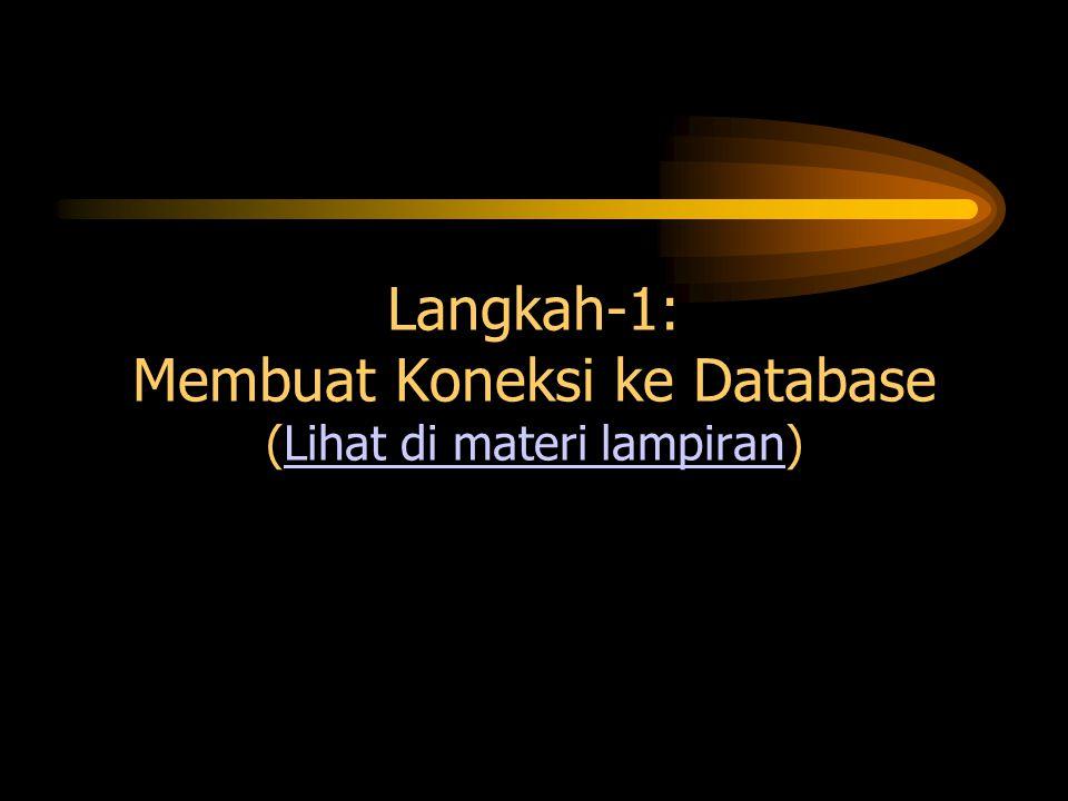 Langkah-1: Membuat Koneksi ke Database (Lihat di materi lampiran)
