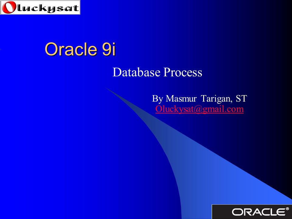 Database Process By Masmur Tarigan, ST Oluckysat@gmail.com