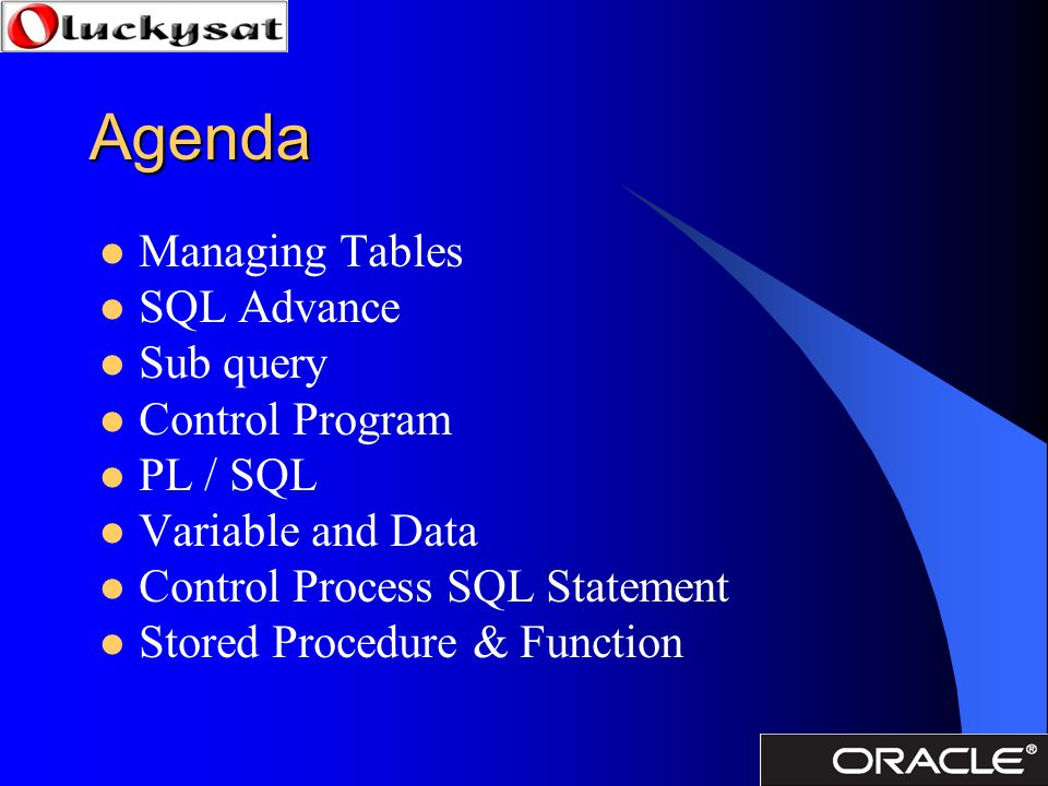 Agenda Managing Tables SQL Advance Sub query Control Program PL / SQL