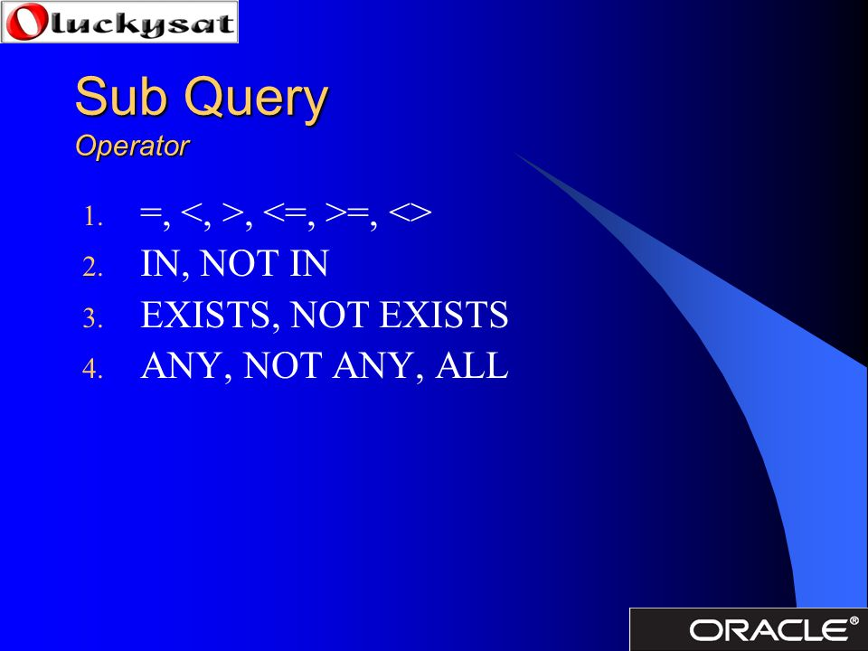 Sub Query Operator =, <, >, <=, >=, <> IN, NOT IN