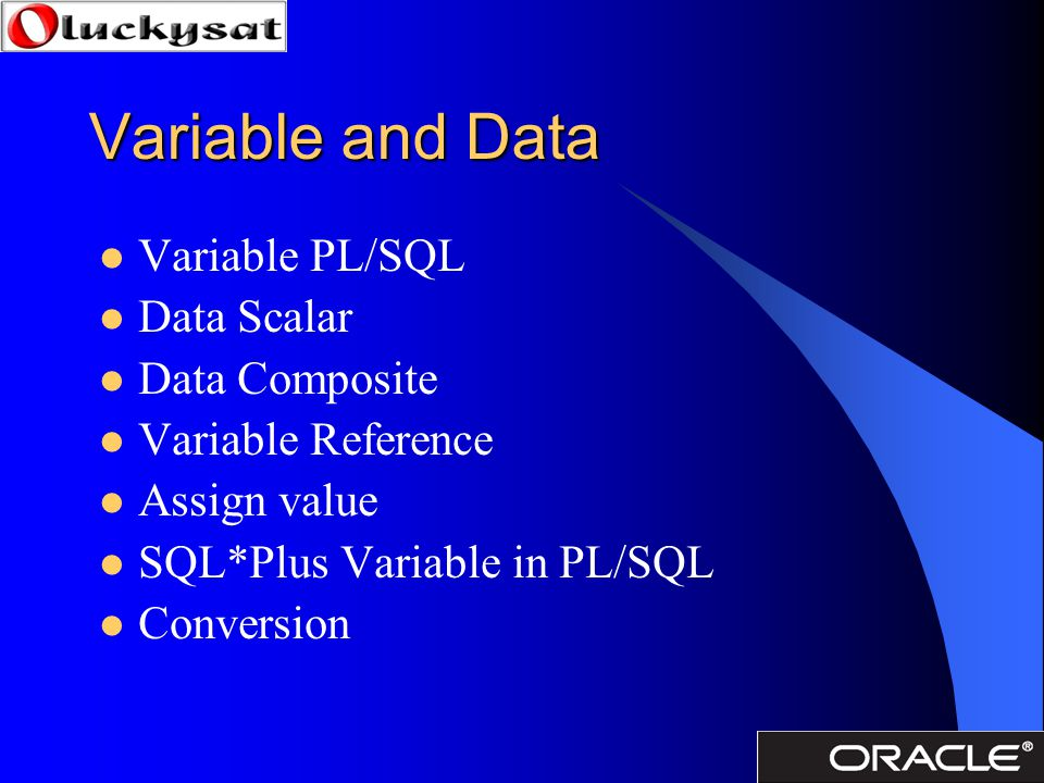 Variable and Data Variable PL/SQL Data Scalar Data Composite