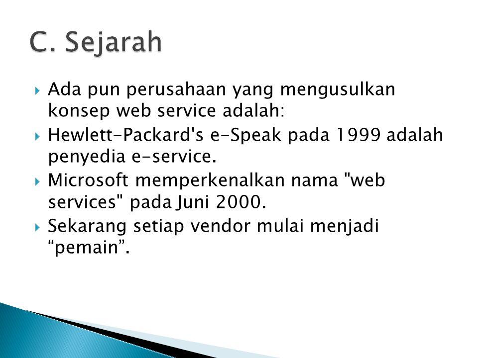 C. Sejarah Ada pun perusahaan yang mengusulkan konsep web service adalah: Hewlett-Packard s e-Speak pada 1999 adalah penyedia e-service.