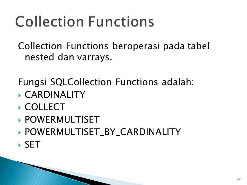 Collection Functions Collection Functions beroperasi pada tabel nested dan varrays. Fungsi SQLCollection Functions adalah:
