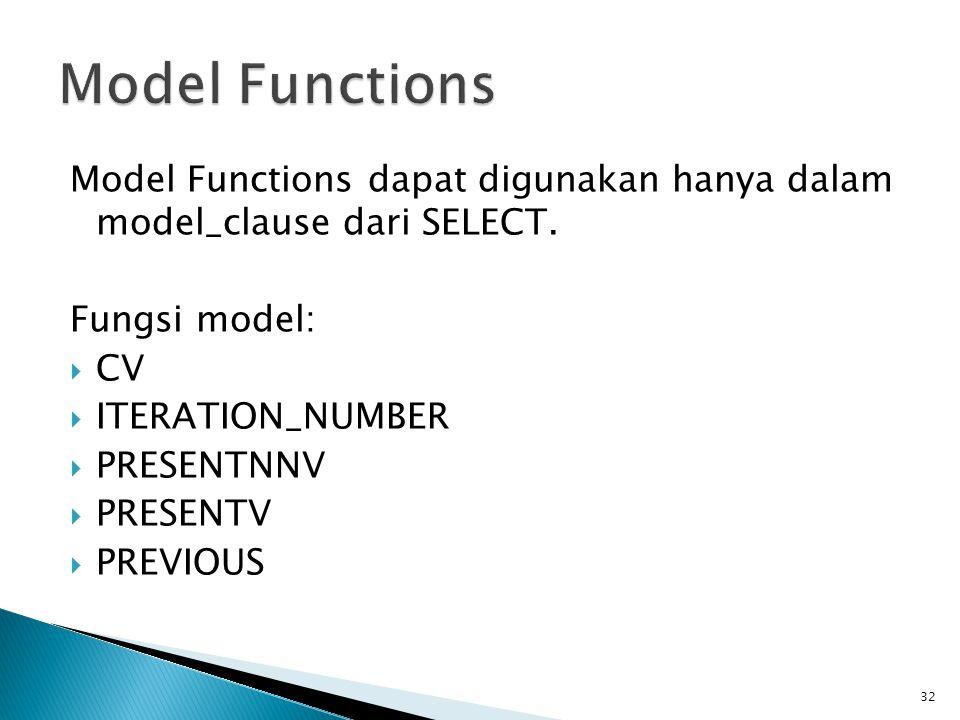Model Functions Model Functions dapat digunakan hanya dalam model_clause dari SELECT. Fungsi model: