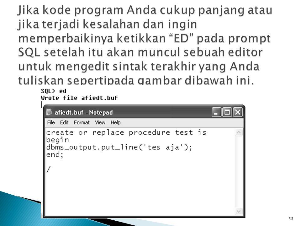 Jika kode program Anda cukup panjang atau jika terjadi kesalahan dan ingin memperbaikinya ketikkan ED pada prompt SQL setelah itu akan muncul sebuah editor untuk mengedit sintak terakhir yang Anda tuliskan sepertipada gambar dibawah ini.