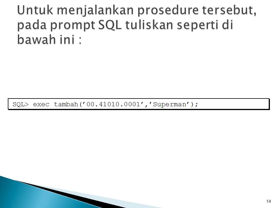 Untuk menjalankan prosedure tersebut, pada prompt SQL tuliskan seperti di bawah ini :
