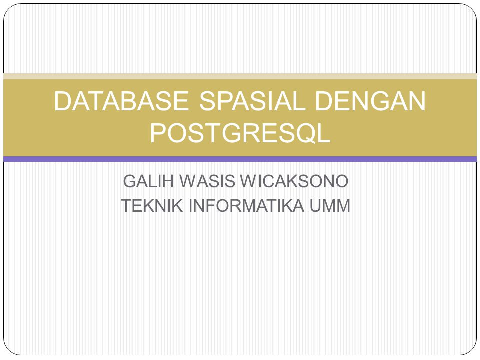 DATABASE SPASIAL DENGAN POSTGRESQL