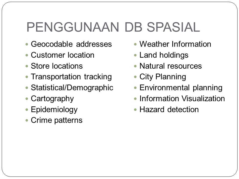 PENGGUNAAN DB SPASIAL Geocodable addresses Customer location