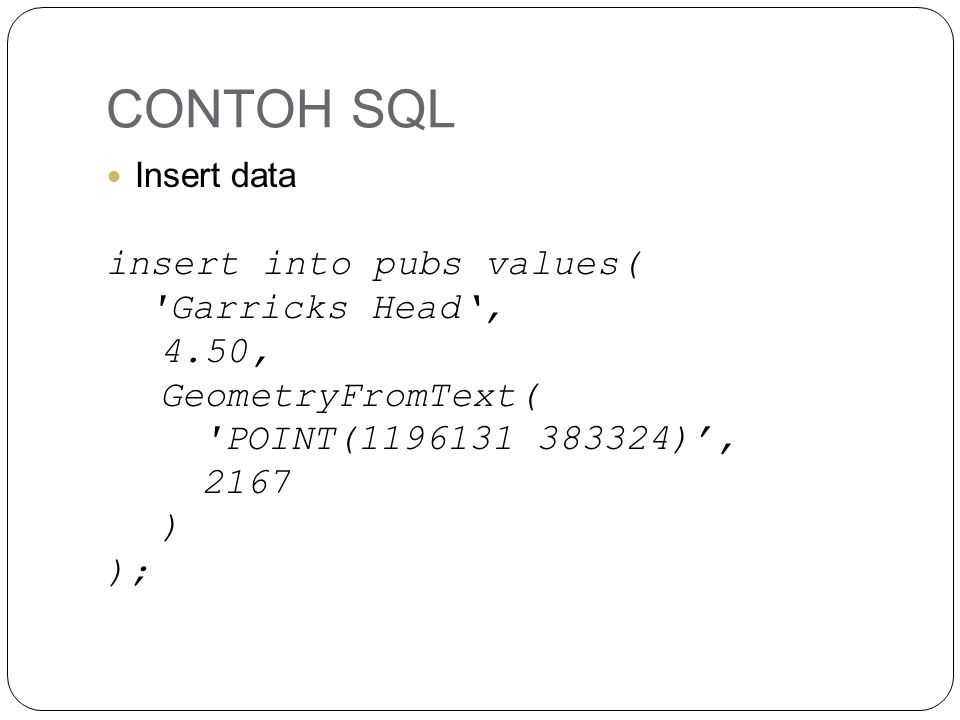 CONTOH SQL insert into pubs values( Garricks Head', 4.50,