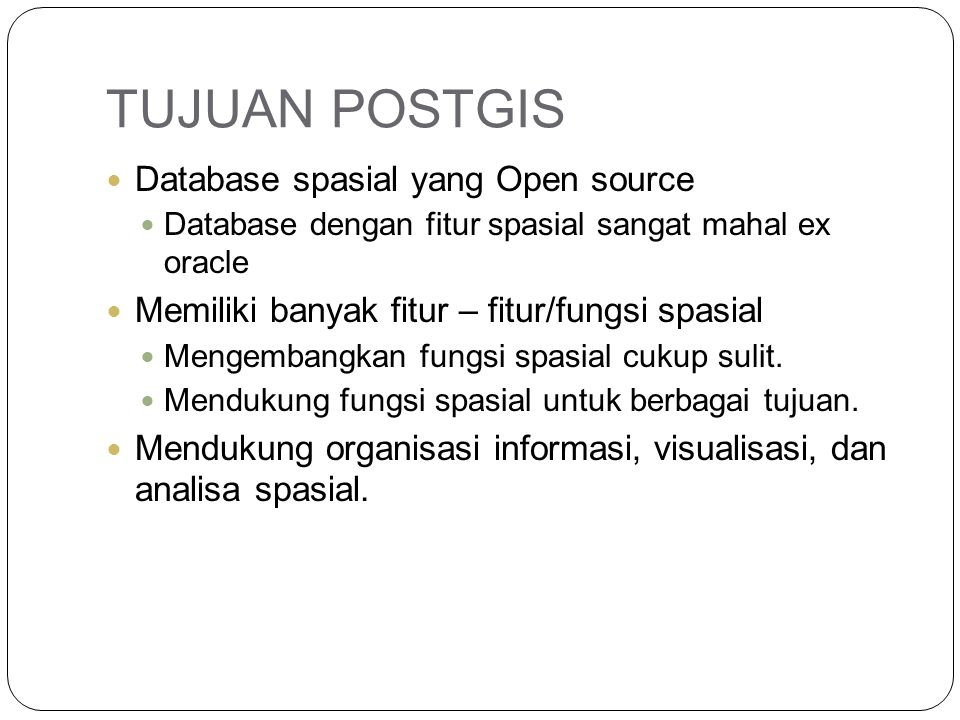 TUJUAN POSTGIS Database spasial yang Open source