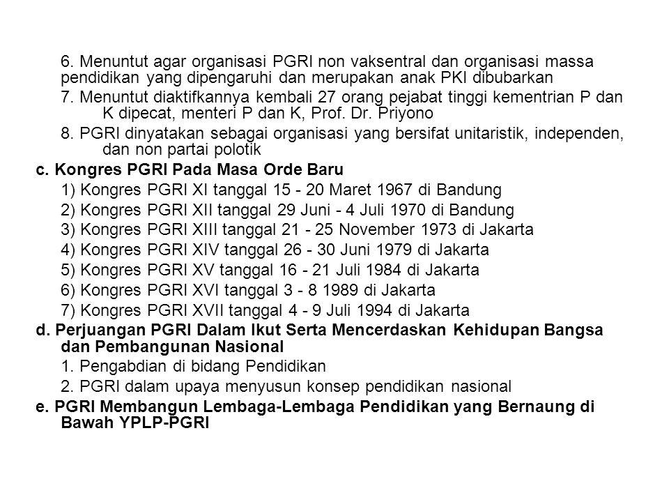 6. Menuntut agar organisasi PGRI non vaksentral dan organisasi massa pendidikan yang dipengaruhi dan merupakan anak PKI dibubarkan