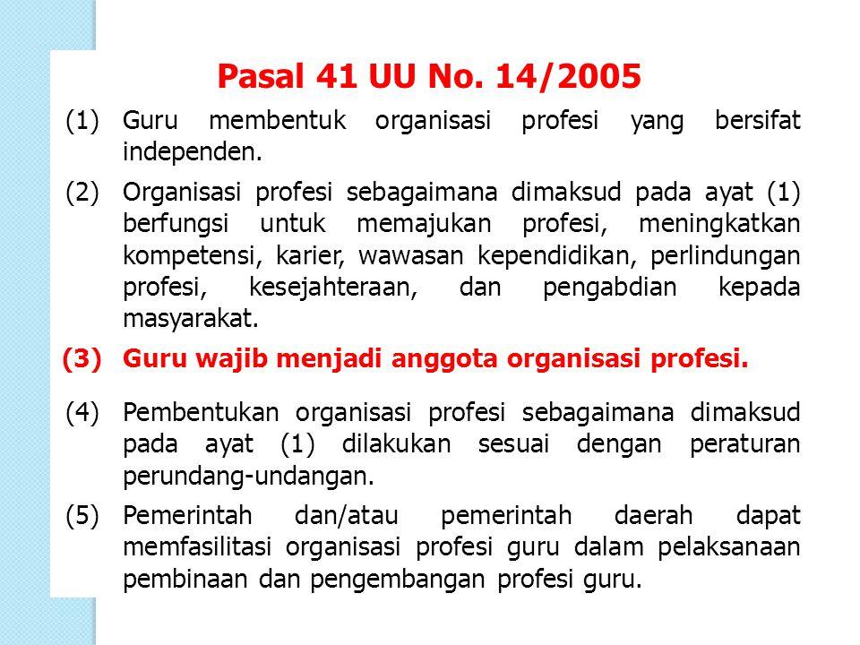 Pasal 41 UU No. 14/2005 (1) Guru membentuk organisasi profesi yang bersifat independen. (2)