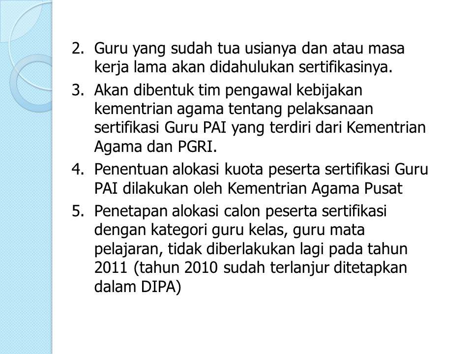 2. Guru yang sudah tua usianya dan atau masa kerja lama akan didahulukan sertifikasinya.