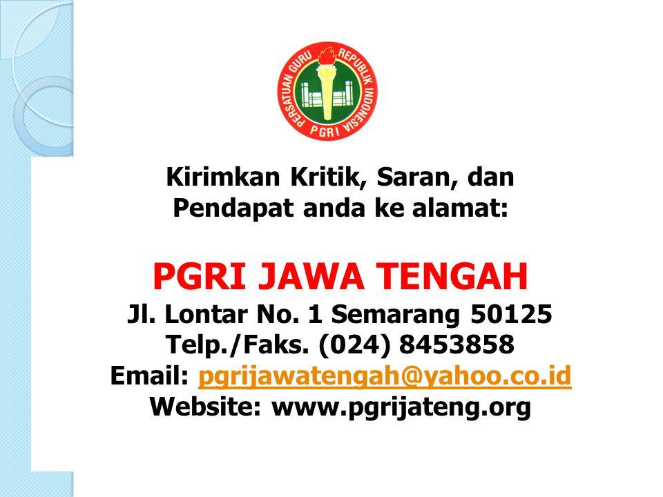 PGRI JAWA TENGAH Kirimkan Kritik, Saran, dan Pendapat anda ke alamat: