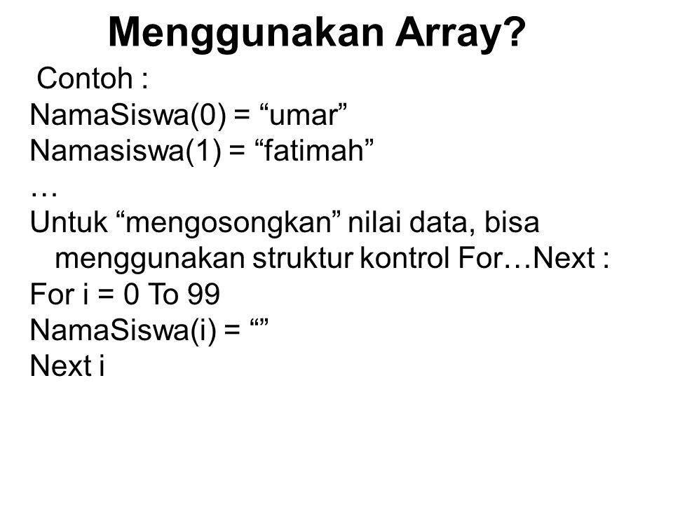 Menggunakan Array NamaSiswa(0) = umar Namasiswa(1) = fatimah …