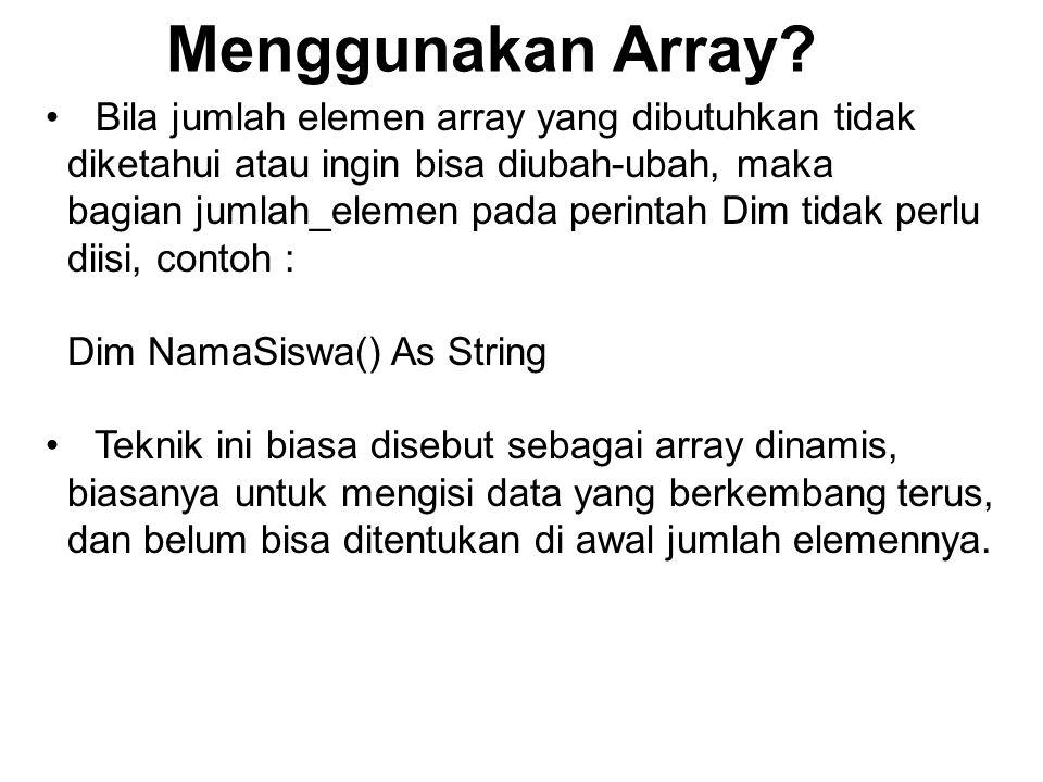 Menggunakan Array Bila jumlah elemen array yang dibutuhkan tidak