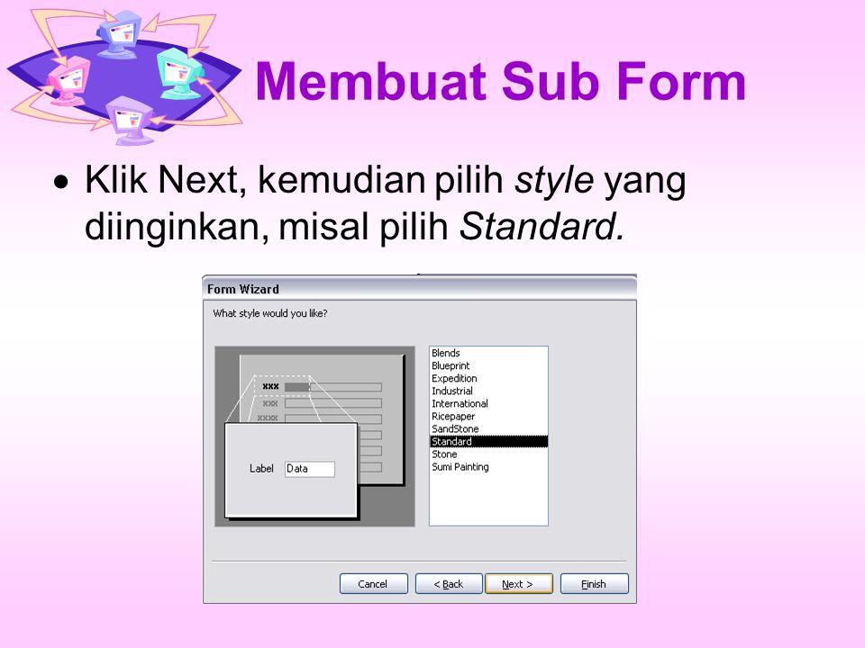 Membuat Sub Form Klik Next, kemudian pilih style yang diinginkan, misal pilih Standard.