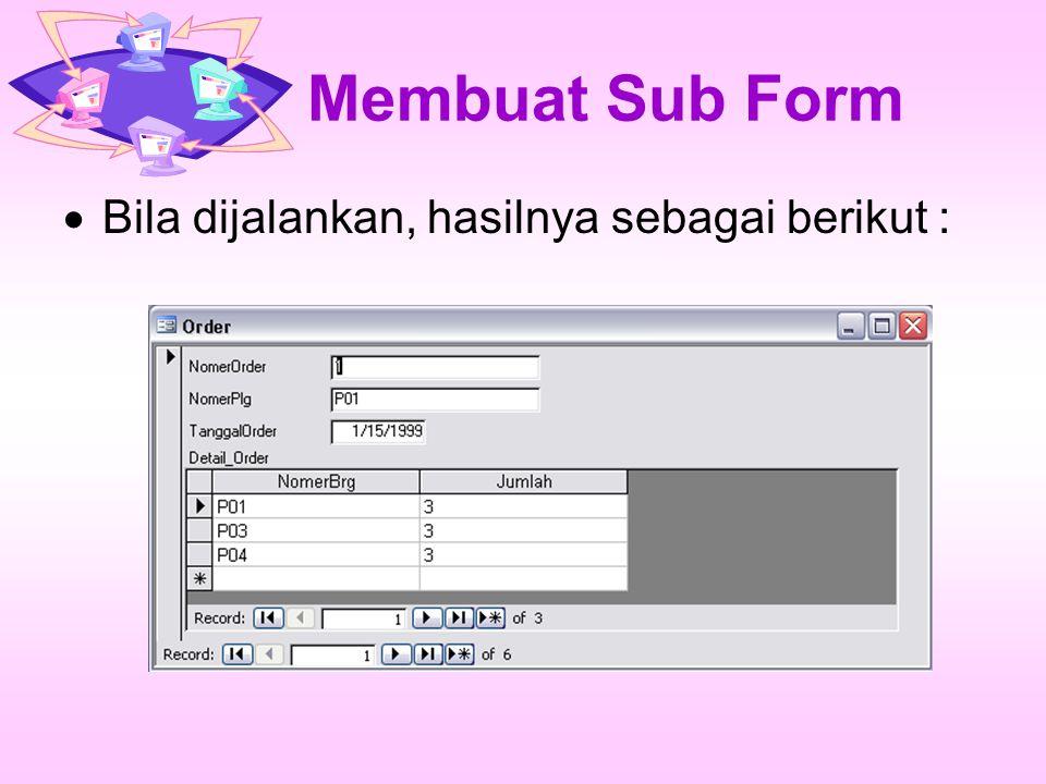 Membuat Sub Form Bila dijalankan, hasilnya sebagai berikut :