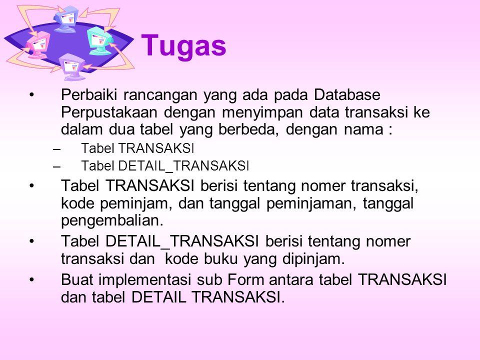 Tugas Perbaiki rancangan yang ada pada Database Perpustakaan dengan menyimpan data transaksi ke dalam dua tabel yang berbeda, dengan nama :