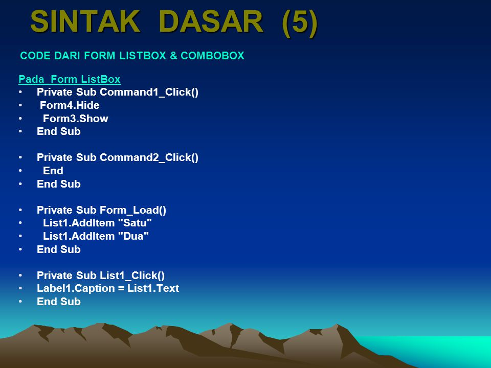 SINTAK DASAR (5) Pada Form ListBox Private Sub Command1_Click()