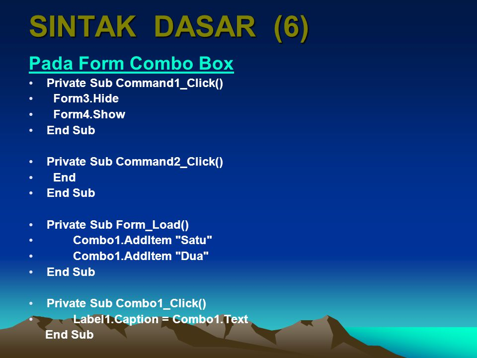 SINTAK DASAR (6) Pada Form Combo Box Private Sub Command1_Click()