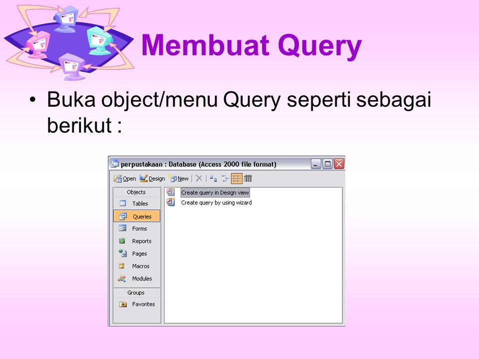 Membuat Query Buka object/menu Query seperti sebagai berikut :