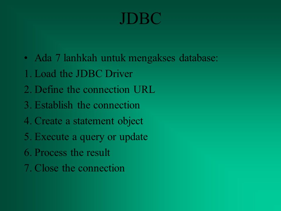 JDBC Ada 7 lanhkah untuk mengakses database: Load the JDBC Driver