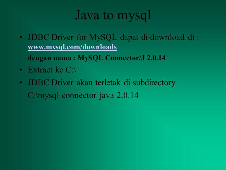 Java to mysql JDBC Driver for MySQL dapat di-download di : www.mysql.com/downloads. dengan nama : MySQL Connector/J 2.0.14.