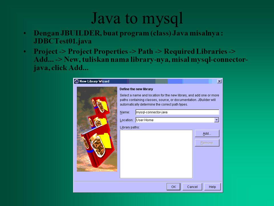 Java to mysql Dengan JBUILDER, buat program (class) Java misalnya : JDBCTest01.java.