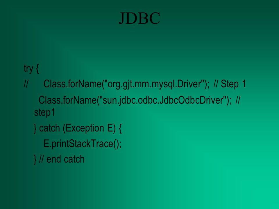 JDBC try { // Class.forName( org.gjt.mm.mysql.Driver ); // Step 1